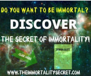 Discover The Secret Of Immotality
